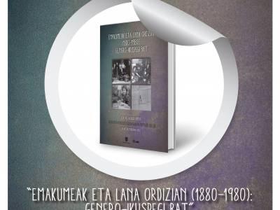 """OSTIRALEAN """"EMAKUMEAK ETA LANA ORDIZIAN (1880-1980): GENERO-IKUSPEGI BAT"""" LIBURUAREN AURKEZPENA BARRENAN"""